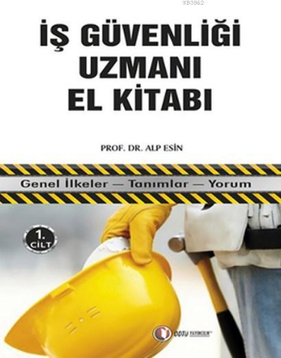 İş Güvenliği Uzmanı El Kitabı 1. Cilt; Genel İlkeler - Tanımlar - Yorum