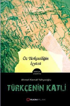 Türkçe'nin Katli; Öz Türkçeciliğin İçyüzü