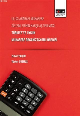 Uluslararası Muhasebe Sistemlerinin Karşılaştırılması; Türkiye'ye Uygun Muhasebe Organizasyonu Önerisi