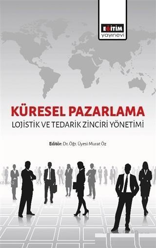 Küresel Pazarlama; Lojistik ve Tedarik Zinciri Yönetimi
