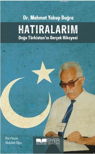 Hatıralarım Doğu Türkistan'ın Gerçek Hikayesi