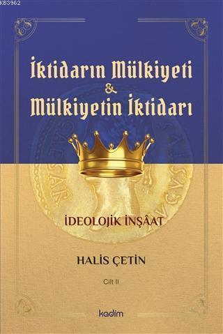 İktidarın Mulkiyeti ve Mülkiyetin İktidarı Cilt II; İdeolojik İnşaat