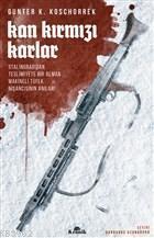 Kan Kırmızı Karlar; Stalingrad'dan Teslimiyete Bir Alman Makineli Tüfek Nişancısının Anıları