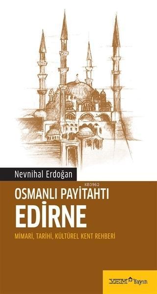 Osmanlı Payitahtı Edirne; Mimari, Tarihi, Kültürel Kent Rehberi