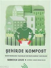 Şehirde Kompost; Küçük Mekanlarda Yaşayanlar İçin Pratik Kompost Yapım Bilgisi