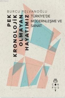 Pek Kronolojik Olmayan Hayatımız; Türkiye'de Modernleşme ve Sanat