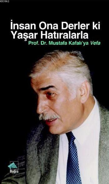 İnsan Ona Derler ki Yaşar Hatıralarla; Prof. Dr. Mustafa Kafalı'ya Vefa