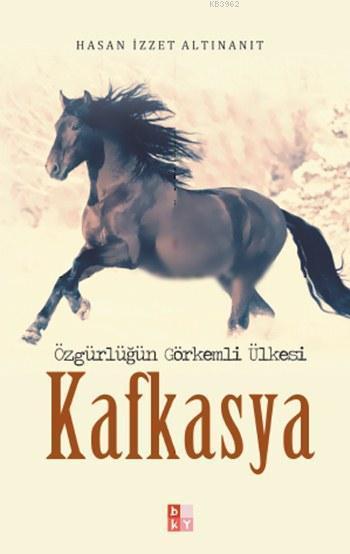 Kafkasya; Özgürlüğün Görkemli Ülkesi