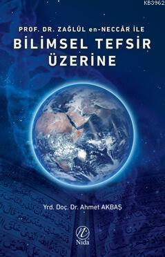 Prof. Dr. Zağlûl en-Neccâr İle Bilimsel Tefsir Üzerine