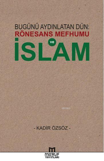 Bugünü Aydınlatan Dün: Rönesans Mefhumu ve İslam