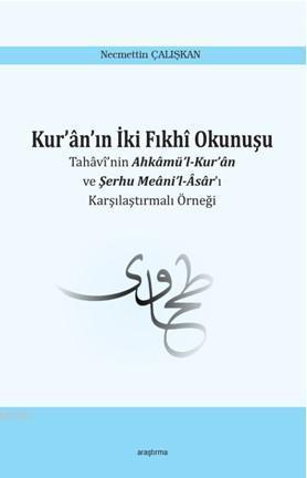 Kur'ân'ın İki Fıkhî Okunuşu; Tahâvî'nin Ahkâmü'l-Kur'ân ve Şerhu Meâni'l-Âsâr'ı  Karşılaştırmalı Örneği