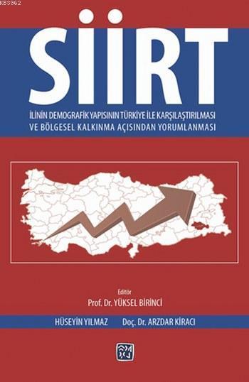 Siirt; İlinin Demografik Yapısının Türkiye Karşılaştırılması ve Bölgesel Kalkınma Açısından Yorumlanması