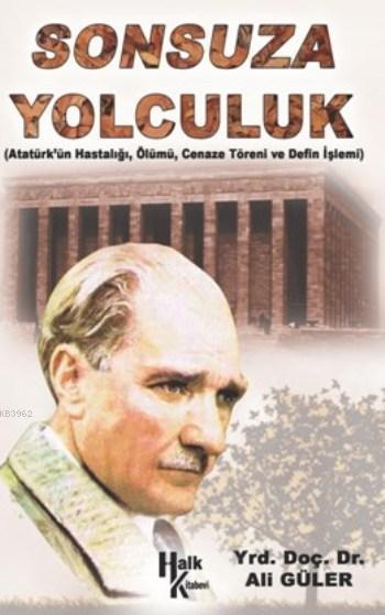 Sonsuza Yolculuk; Atatürk'ün Hastalığı, Ölümü Cenaze Töreni ve Defin İşlemi