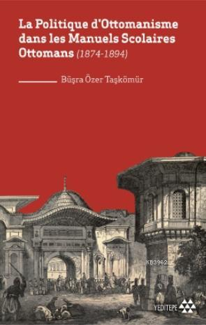 La Politique d'Ottomanisme dans les Manuels Scolaires Ottomans; (1874-1894)