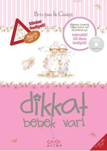 Dikkat Bebek Var! (Süngerli Sert Kapak - Pembe); Bebeğimin İlk Günlüğü (İnteraktif CD-Rom ve Sticker Hediyeli)