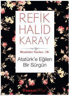 Atatürk'e Eğilen Bir Sürgün; Memleket Yazıları 18