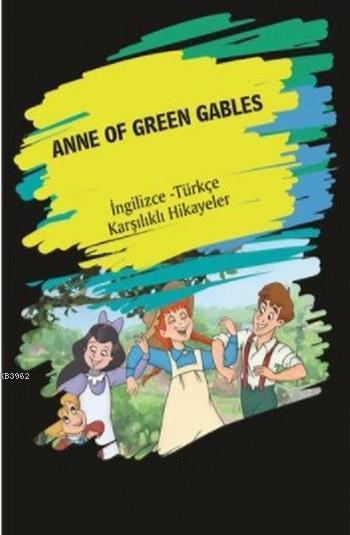 Anne Of Green Gables; (İngilizce Türkçe Karşılıklı Hikayeler)