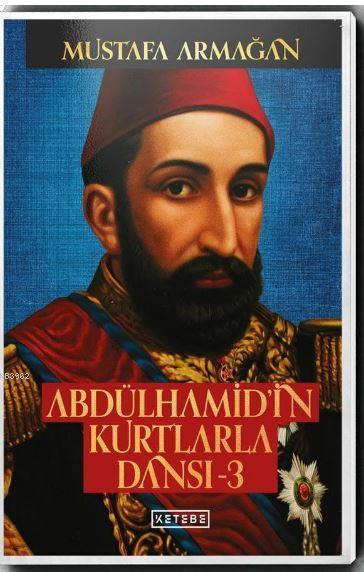Abdülhamid'in Kurtlarla Dansı - 3 (Ciltli)