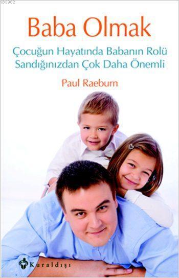 Baba Olmak; Çocuğun Hayatında Babanın Rolü Sandığınızdan Çok Daha Önemli