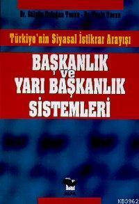 Başkanlık ve Yarı Başkanlık Sistemleri; Türkiye'nin Siyasal İstikrar Arayışı