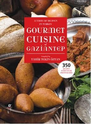 A Taste of Heaven in Turkey Gourmet Cuisine of Gaziantep