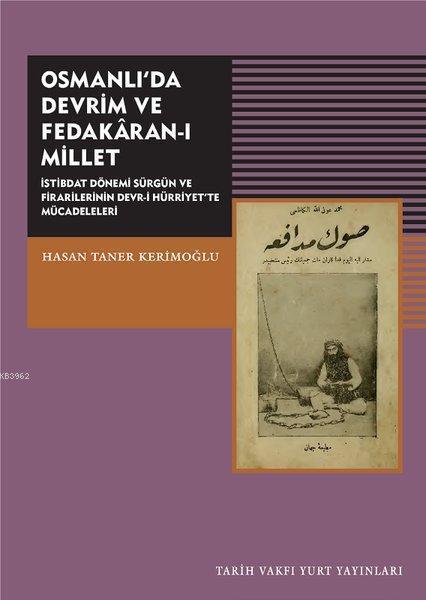 Osmanlı'da Devrim ve Fedakaran-ı Millet; İstibdat Dönemi Sürgün ve Firarilerinin Devr-i Hürriyet'te Mücadeleleri
