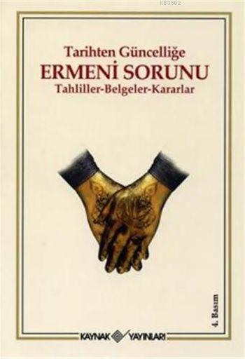 Tarihten Güncelliğe Ermeni Sorunu; Tahliller - Belgeler - Kararlar