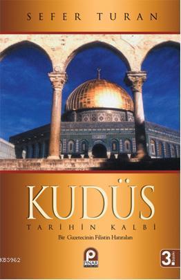 Kudüs Tarihin Kalbi; Bir Gazetecinin Filistin Hatıraları