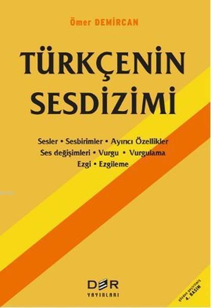 Türkçenin Sesdizimi; Sesler-Sebirimler-Ayırıcı Özellikler-Ses Değişimleri-Vurgu-Vurgulama-Ezgi-Ezgileme