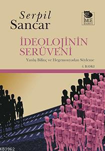 İdeolojinin Serüveni; Yanlış Bilinç ve Hegemonyadan Söyleme