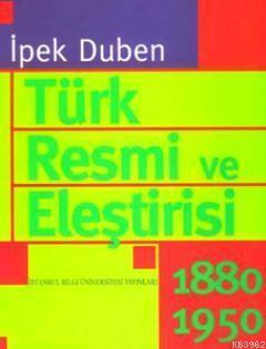 Türk Resmi ve Eleştirisi 1880-1950