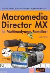 Macromedia Director MX ile Multimedyanın Temelleri; 3D Animasyonlar İçin En Çok Kullanılan Director MX'e Yeni Başlayanlar İçin