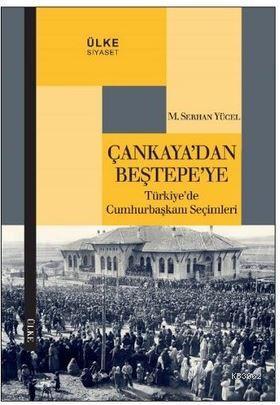 Çankaya'dan Beştepe'ye; Türkiye'de Cumhurbaşkanı Seçimleri
