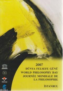2007 Dünya Felsefe Günü; World Philosophy Day Journeé Mondiale de la Philosophie