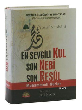 En Sevgili Kul Son Nebi Son Resul (Mevahib-i Ledünniyye Muhtasarı); Muhamedi Nurlar