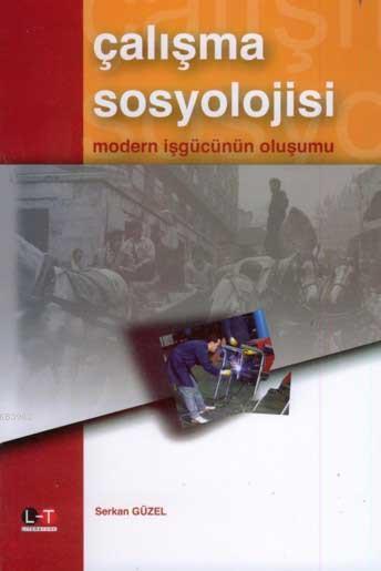 Çalışma Sosyolojisi; Modern İşgücünün Oluşumu