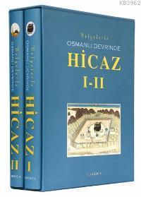 Belgelerle Osmanlı Devrinde Hicaz I-II