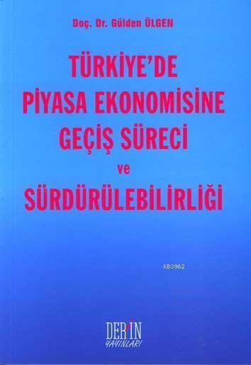 Türkiye'de Piyasa Ekonomisine Geçiş Süreci ve Sürdürülebilirliği