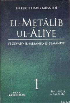 El-Metalib Ul-Aliye (4 Cilt); En Eski 8 Hadis Müsnedi