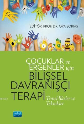 Çocuklar ve Ergenler İçin Bilişsel Davranışçı Terapi: Temel İlkeler ve Teknikler