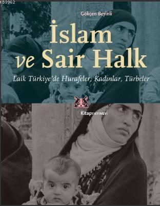 İslam ve Sair Halk; Laik Türkiye'de Hurafeler, Kadınlar, Türbeler