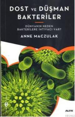 Dost ve Düşman Bakteriler; Dünyanın Neden Bakterilere İhtiyacı Var?