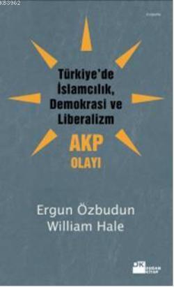 Türkiye'de İslamcılık Demokrasi ve Liberalizm - AKP Olayı