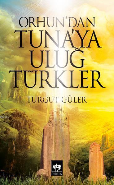 Orhun'dan Tuna'ya Uluğ Türkler