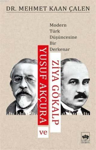 Yusuf Akçura ve Ziya Gökalp; Modern Türk Düşüncesine Bir Derkenar