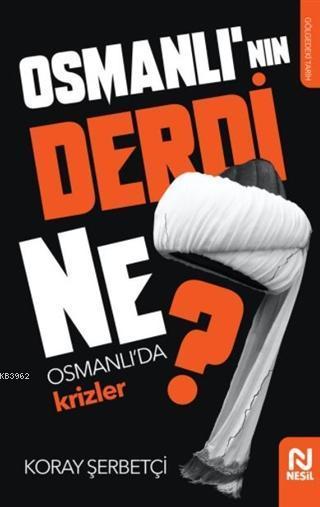Osmanlı'nın Derdi Ne?; Osmanlı'da Krizler