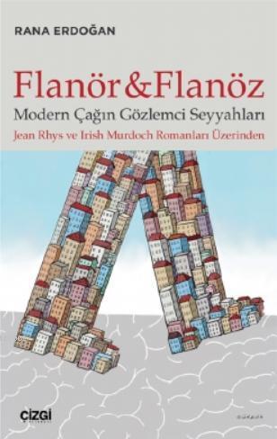 Flanör ve Flanöz; Modern Çağın Gözlemci Seyyahları (Jean Rhys ve Irİsh Murdoch Romanları Üzerinden