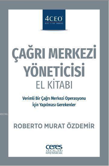 Çağrı Merkezi Yöneticisi El Kitabı; Verimli Bir Çağrı Merkezi Operasyonu İçin Yapılması Gerekenler