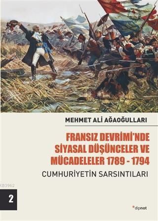 Fransız Devrimi'nde Siyasal Düşünceler ve Mücadeleler 1789-1794 Cilt 2; Cumhuriyetin Sarsıntıları