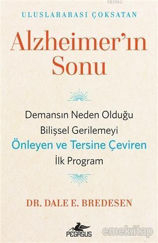 Alzheimer'ın Sonu; Demansın Neden Olduğu Bilişsel Gerilemeyi Önleyen ve Tersine Çeviren İlk Program